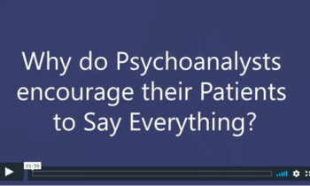 Why do Psychoanalysts encourage their Patients to Say Everything?